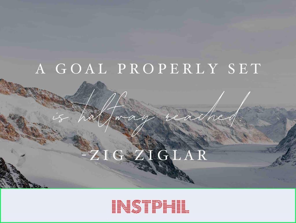 "Zig Ziglar quote on goals ""A goal properly set is halfway reached"""