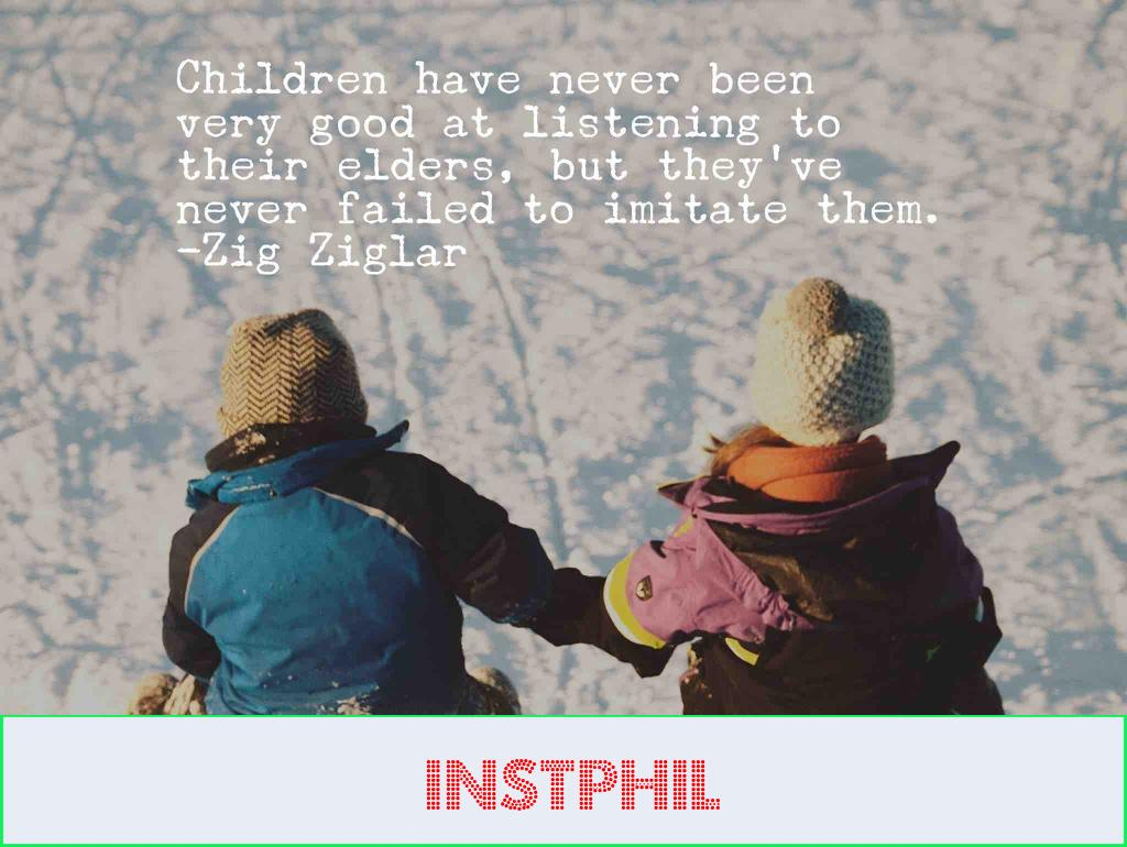 """""""Children have never been very good at listening to their elders, but they've never failed to imitate them"""""""