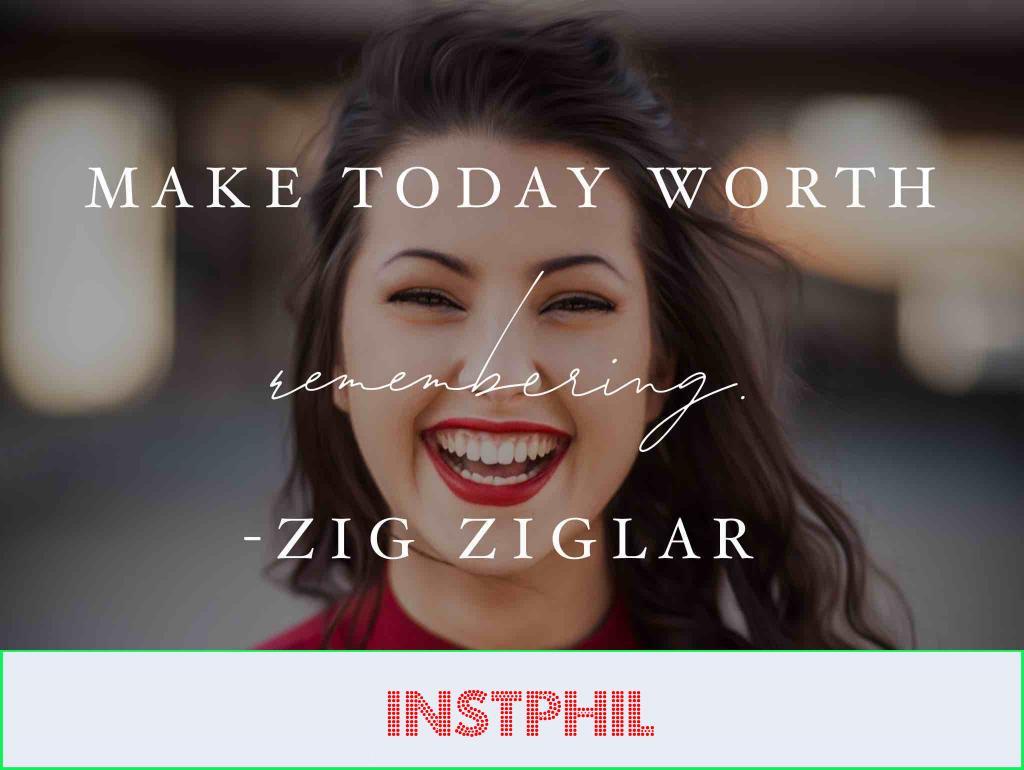 "Zig Ziglar quote ""Make today worth remembering"""