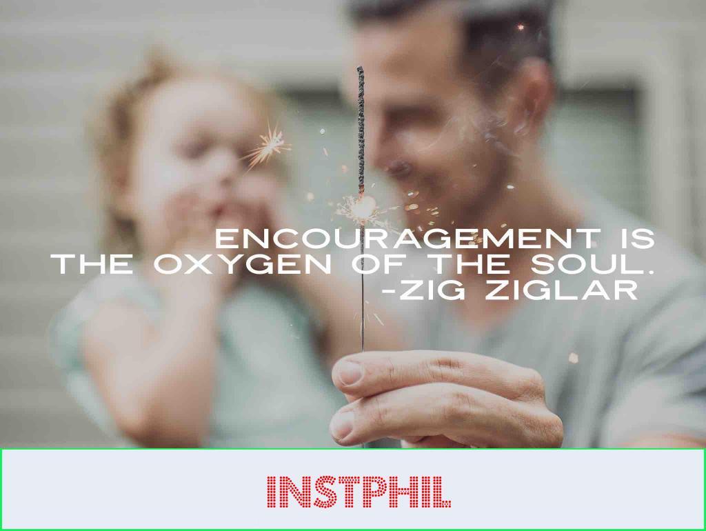 """Zig Ziglar quote """"Encouragement is the oxygen of the soul"""""""
