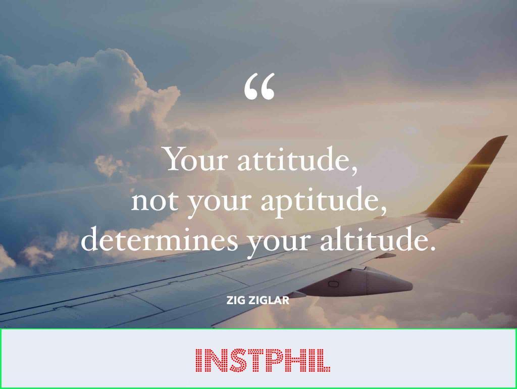 "Zig Ziglar quote ""Your attitude, not your aptitude, determines your altitude"""