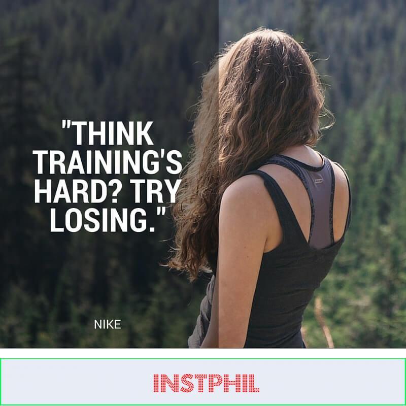 """Think training's hard? Try losing."" –Nike"