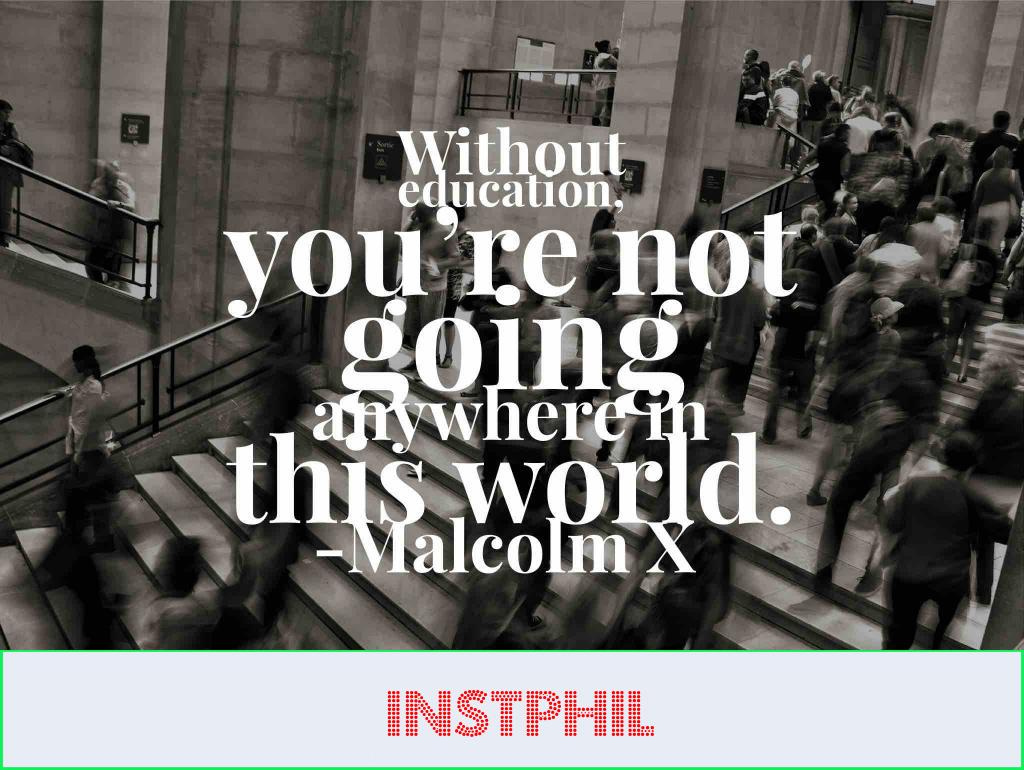 """Malcolm X quote """"Without education, you're not going anywhere in this world"""""""