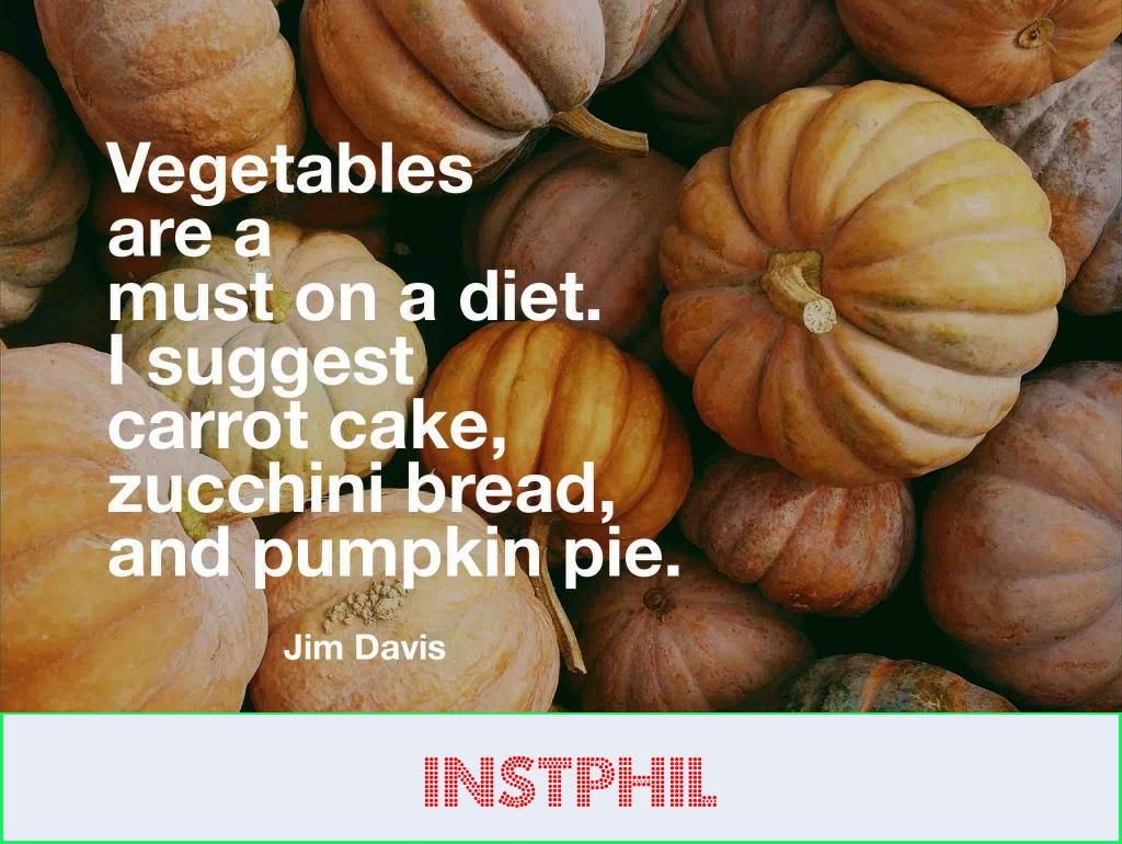 """Jim Davis quote """"Vegetables are a must on a diet. I suggest carrot cake, zucchini bread, and pumpkin pie"""""""