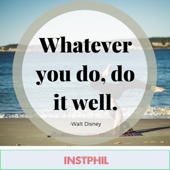 """Whatever you do, do it well."" -Walt Disney"
