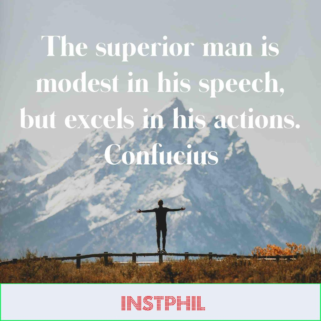"""Confucius quote """"The superior man is modest in his speech, but excels in his actions"""""""