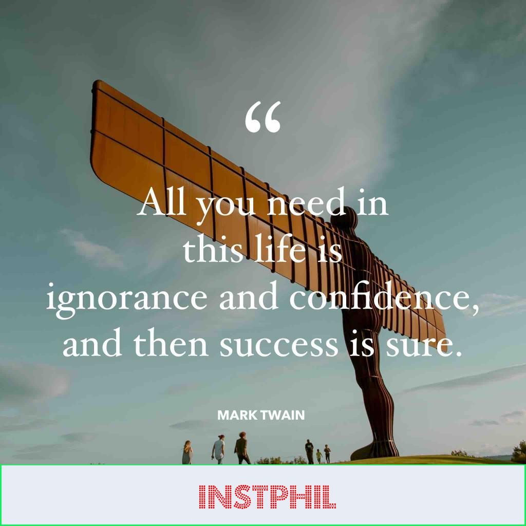 """Mark Twain confidence quote """"All you need in this life is ignorance and confidence, and then success is sure"""""""