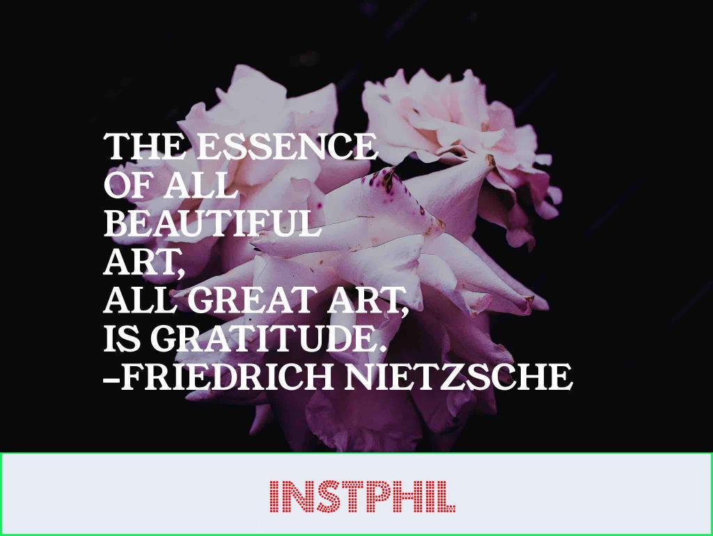 "Friedrich Nietzsche quote ""The essence of all beautiful art, all great art, is gratitude"""