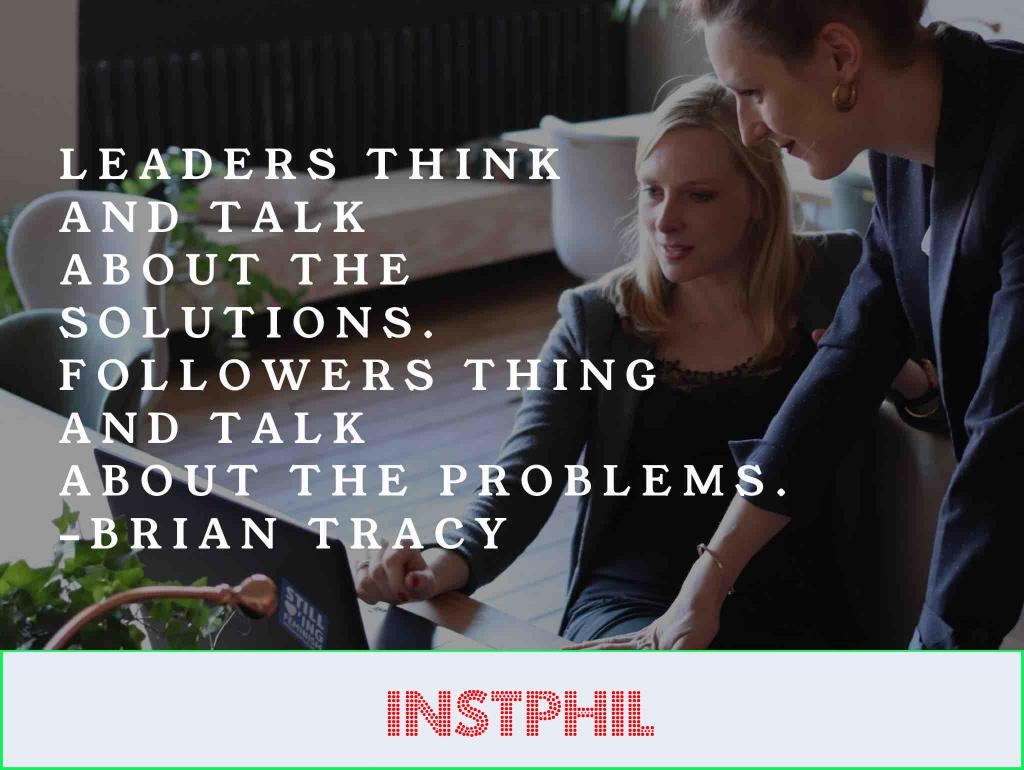 """Brian Tracy leadership quote """"Leaders think and talk about the solutions. Followers think and talk about the problems"""""""