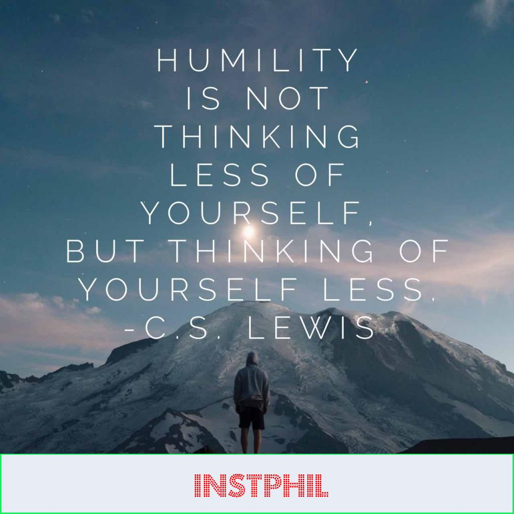 """C.S. Lewis quote """"Humility is not thinking less of yourself, but thinking of yourself less"""""""