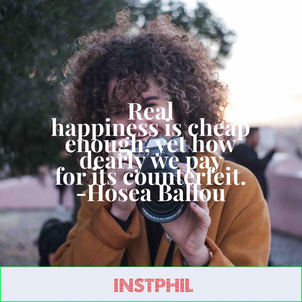 """Hosea Ballou quote """"Real happiness is cheap enough, yet how dearly we pay for its counterfeit"""""""