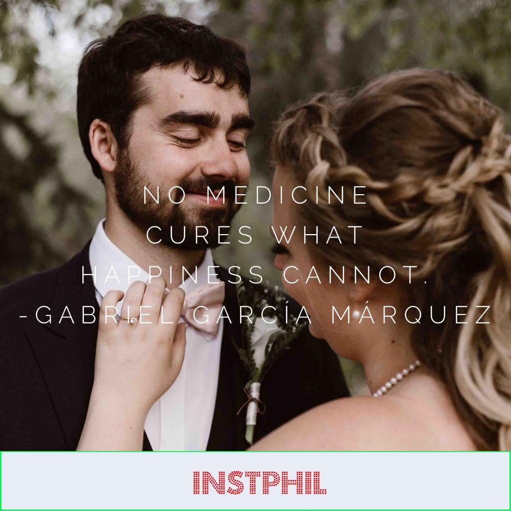 "Gabriel García Márquez quote ""No medicine cures what happiness cannot"""