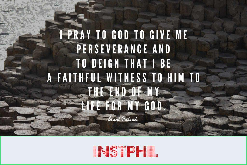 """Saint Partick quote """"I pray to God to give me perseverance and to deign that I be a faithful witness to Him to the end of my life for my God"""""""
