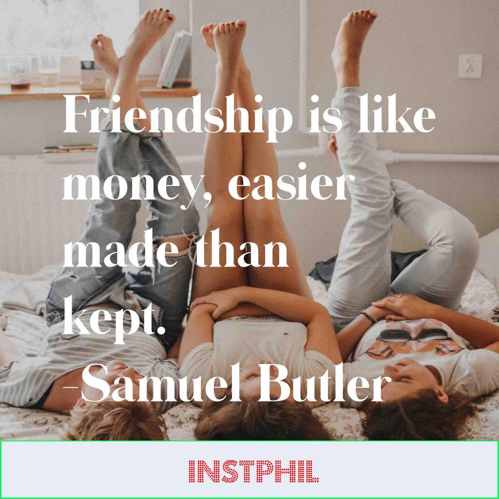 """Samuel Butler quote """"Friendship is like money, easier made than kept"""""""
