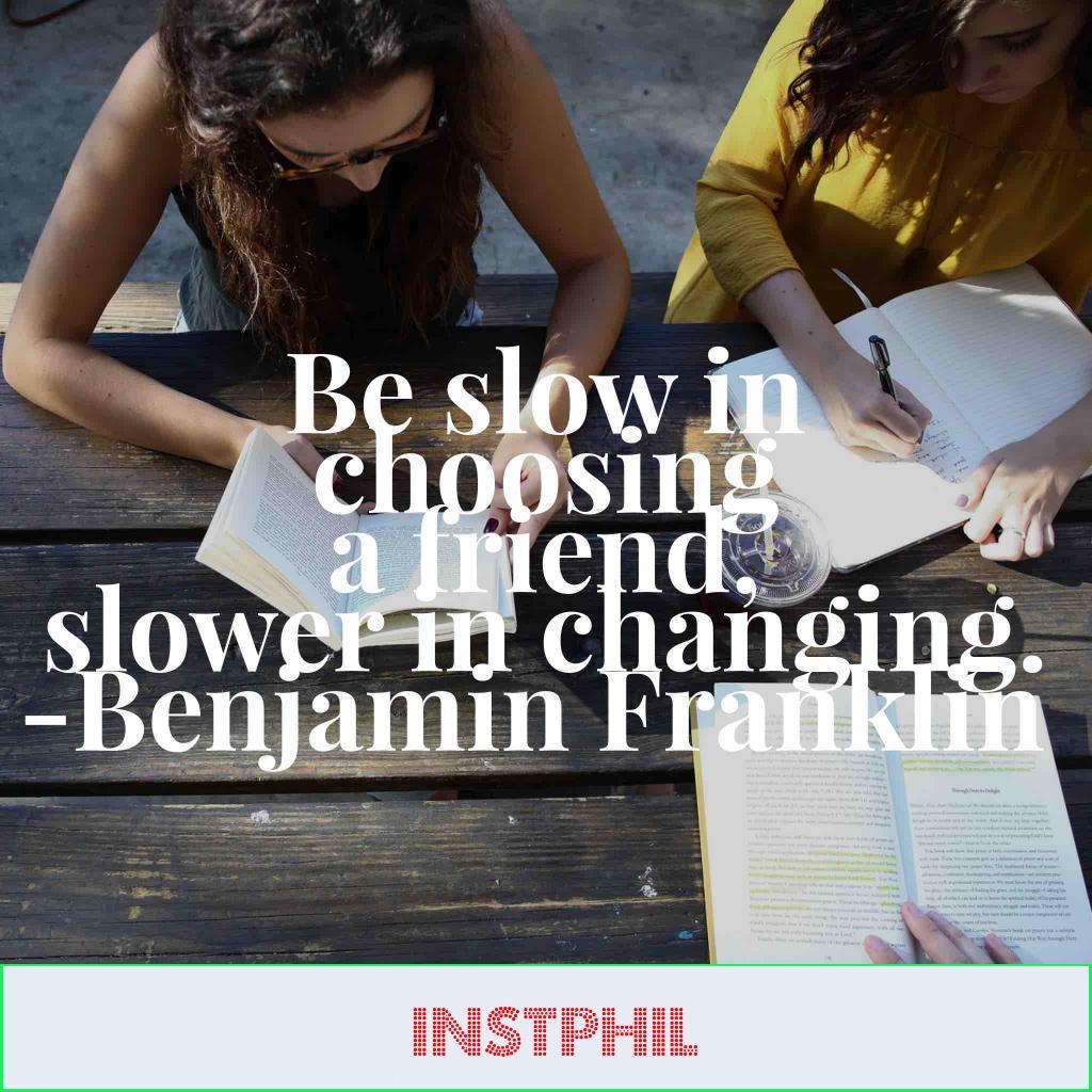 "Benjamin Franklin friend quote ""Be slow in choosing a friend, slower in changing"""