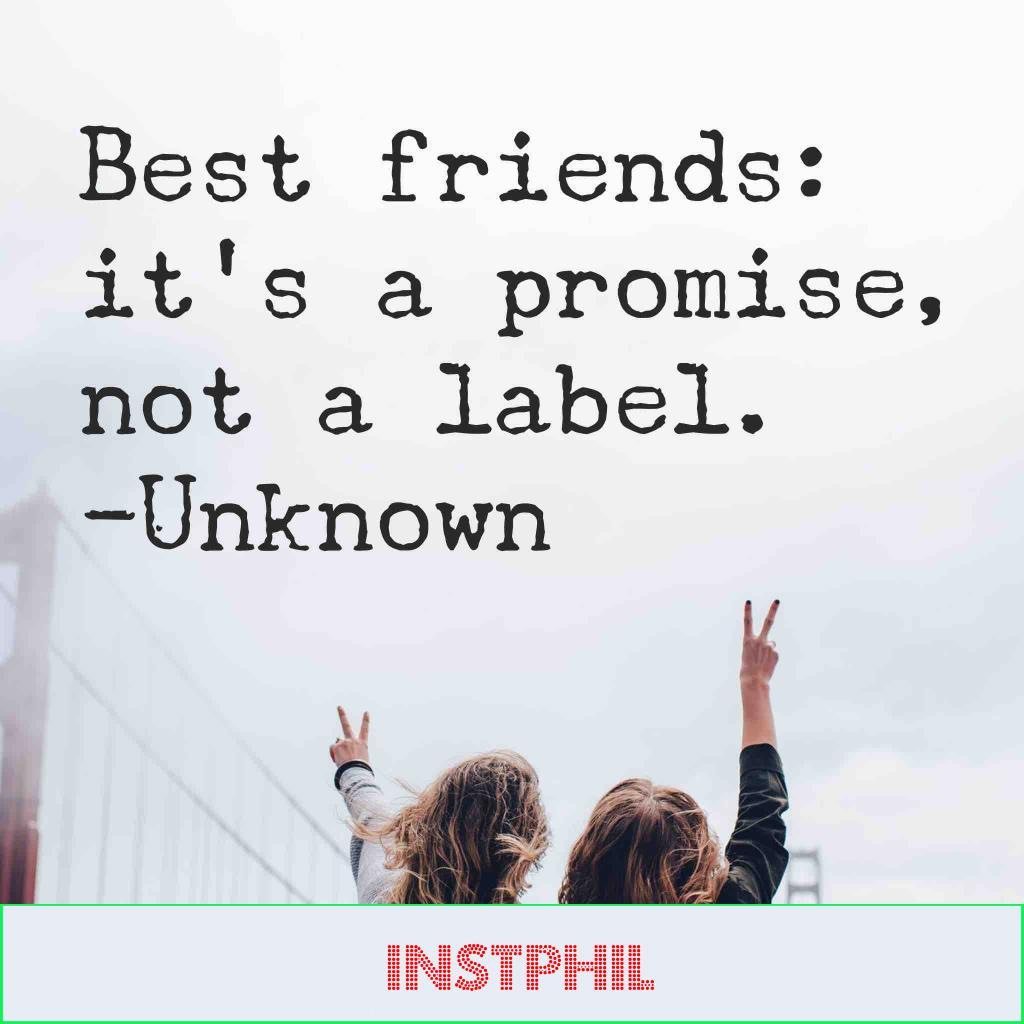 "Unknown best friends quote ""Best friends: it's a promise, not a label"""