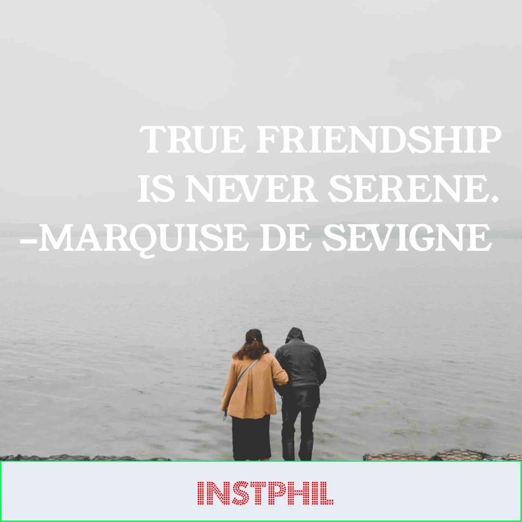 "Marquise de Sevigne friendship quote ""True friendship is never serene"""