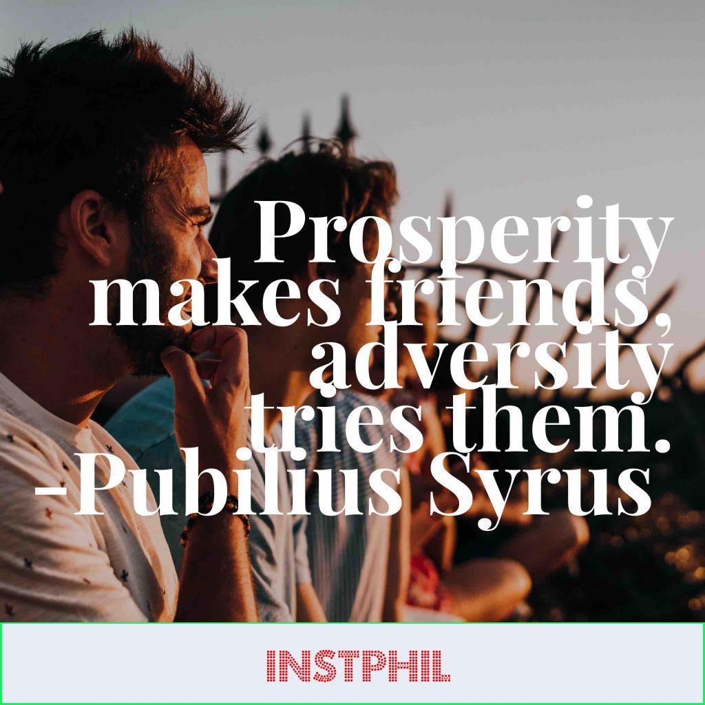 "Publilius Syrus quote ""Prosperity makes friends, adversity tries them"""