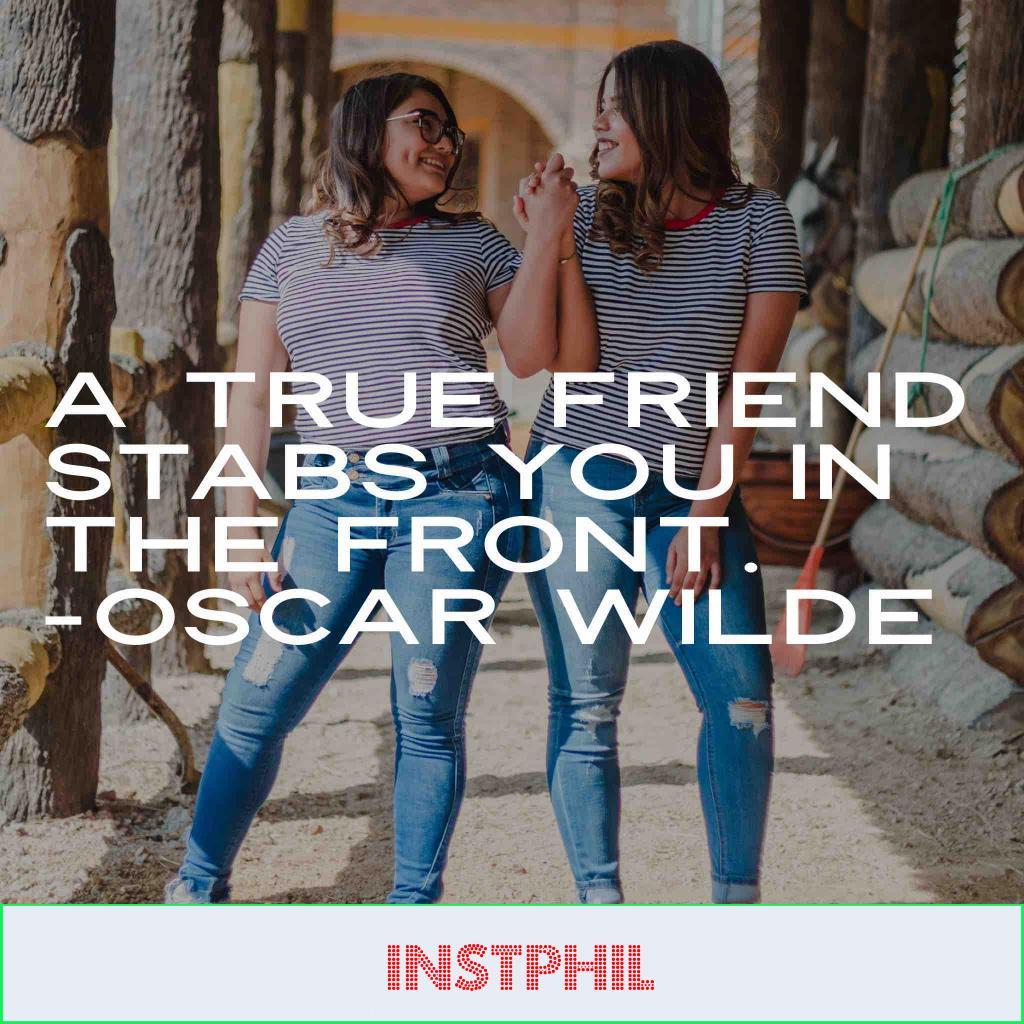 "Oscar Wilde true friend quote ""A true friend stabs you in the front"""
