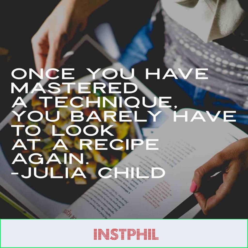 """Julia Child quote """"Once you have mastered a technique, you barely have to look at a recipe again"""""""