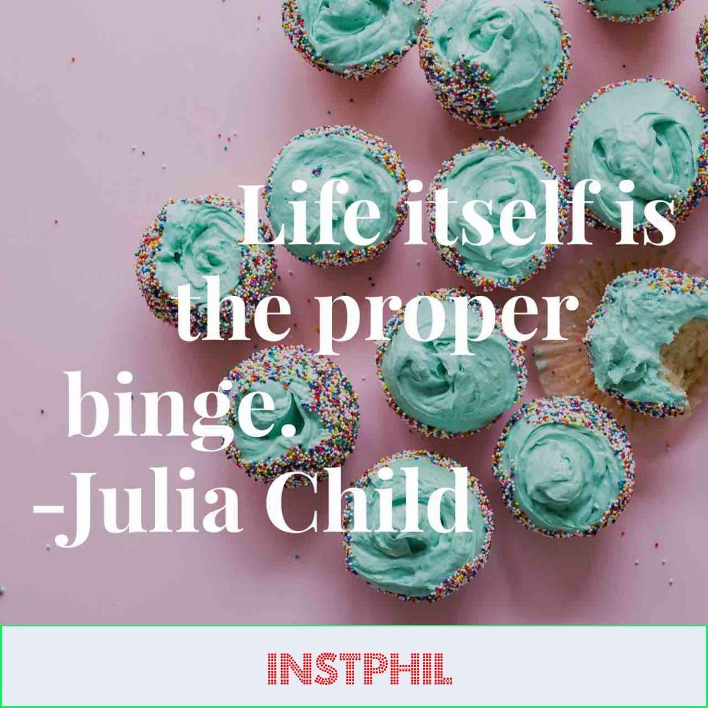 """""""Life itself is the proper binge"""""""