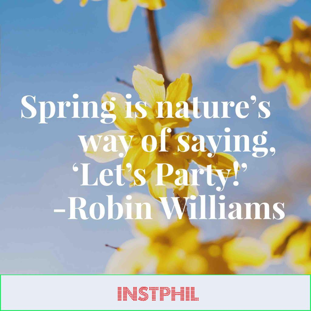 """Robin Williams quote """"Spring is nature's way of saying, 'Let's Party!'"""""""