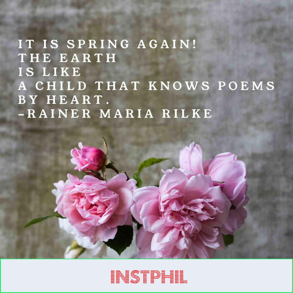 """Rainer Maria Rilke quote """"It is spring again. The earth is like a child that knows poems by heart"""""""