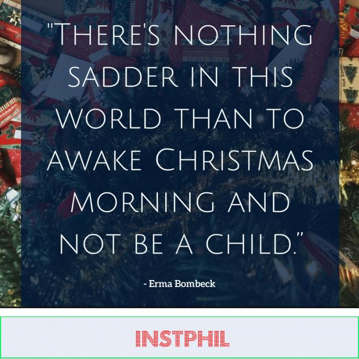 """Erma Bombeck quote """"There's nothing sadder in this world than to awake Christmas morning and not be a child"""""""