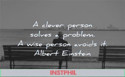 albert einstein quotes clever person solves problem wise avoids wisdom bench