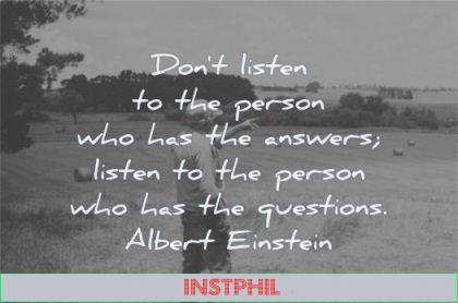 albert einstein quotes dont listen person who has answers listen questions wisdom man fields
