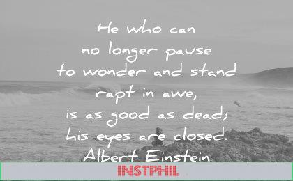 albert einstein quotes who can longer pause wonder stand rapt awe good dead his eyes are closed wisdom