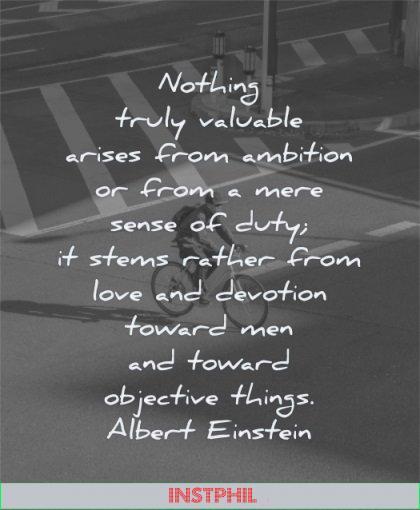 albert einstein quotes nothing truly valuable arises ambition mere sense duty stems love devotion wisdom man bike street