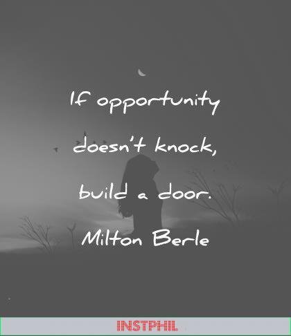 attitude quotes if opportunity doesnt knock build a door milton berle wisdom quotes
