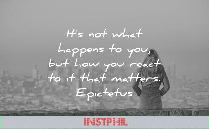 attitude quotes its not what happens you but how react that matters epictetus wisdom woman city perspective thinking solitude