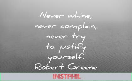 attitude quotes never whine complain try justify yourself robert greene wisdom