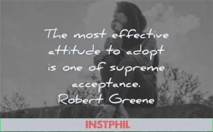 attitude quotes most effective adopt one supreme acceptance robert greene wisdom woman sitting