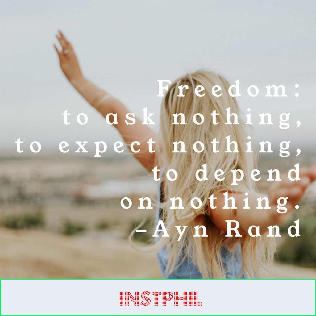 """""""Freedom: to ask nothing, to expect nothing, to depend on nothing"""""""