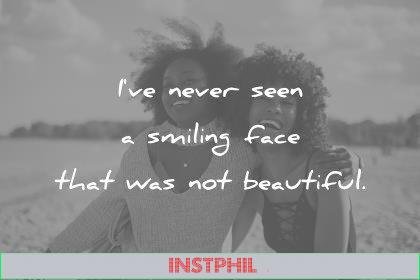 beautiful quotes i ve never seen a smiling face that was not beautiful wisdom quotes