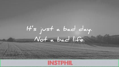 beautiful quotes its just bad day not life