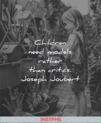 children quotes children need models rather critics joseph joubert wisdom flowers