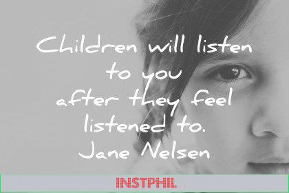 children quotes children will listen to you after they feel listened to jane nelsen wisdom quotes