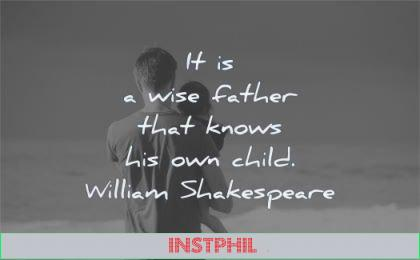 children quotes wise father knows child william shakespeare wisdom