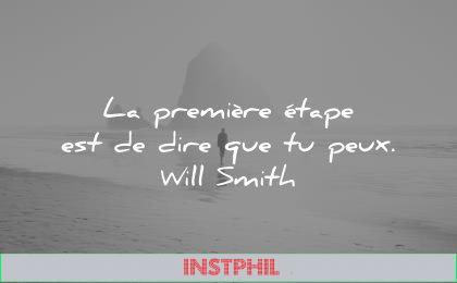 citations courtes premiere etape est dire que peux will smith wisdom quotes
