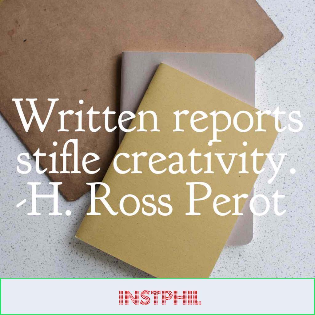 "Ross Perot creativity quote ""Written reports stifle creativity"""