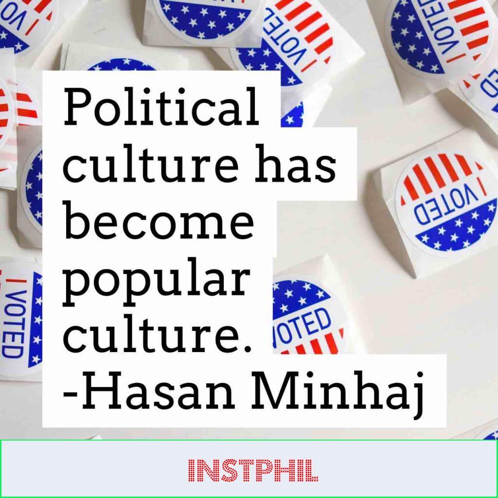 """Hasan Minhaj quote """"Political culture has become popular culture"""""""
