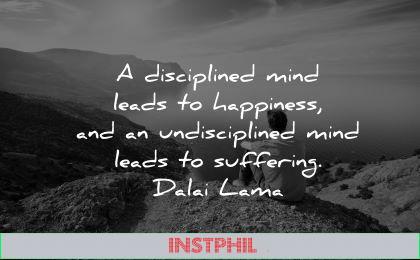 dalai lama quotes tenzin gyatso disciplined mind leads happiness undisciplined leads suffering wisdom man nature sitting