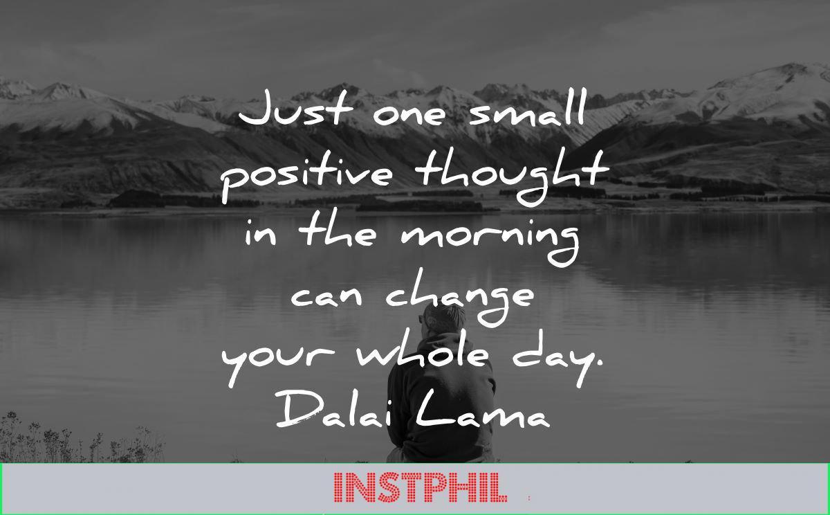 dalai lama quotes tenzin gyatso small thought morning change your whole day wisdom man sitting nature lake