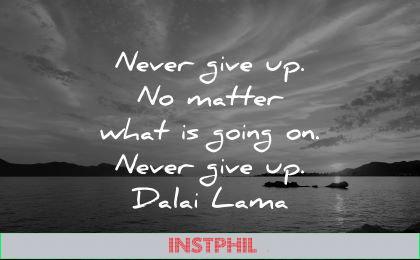 dalai lama quotes tenzin gyatso never give up matter what going wisdom lake water nature