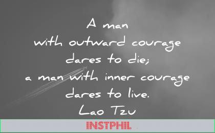death quotes with outward courage dares man with inner courage dares live lao tzu wisdom