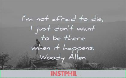 death quotes afraid die just dont want there when happens woody allen wisdom nature mountain